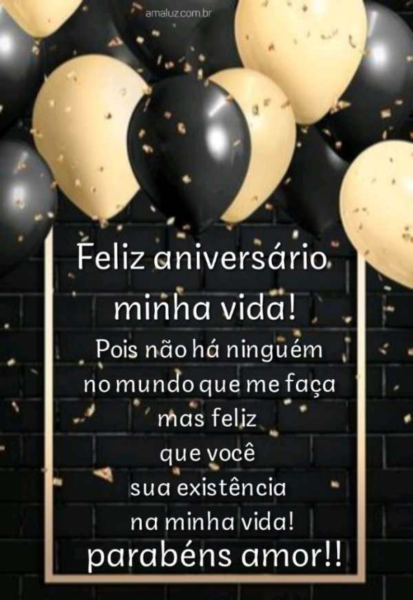 Feliz aniversário minha vida so você me faz feliz