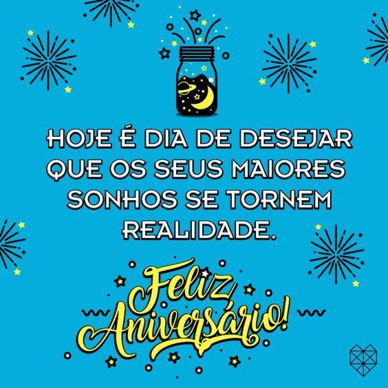hoje é dia de desejar que seu maiores sonhos se realizem feliz aniversario