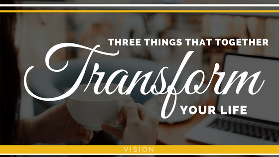 Three Things That Together Transform Your Life