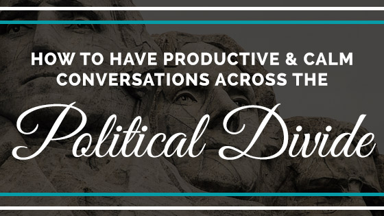 How to have productive and calm conversations across the political divide