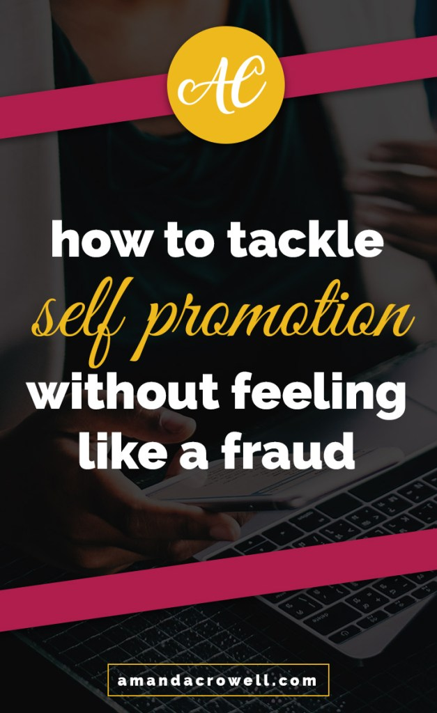 How to Tackle Self Promotion without Feeling like a Fraud // Amanda Crowell