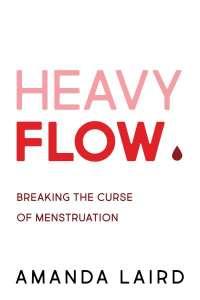 Heavy Flow Breaking the Curse of Menstruation