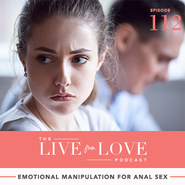 Emotional Manipulation for Anal Sex