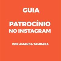 GUIA PATROCINIO NO INSTAGRAM POR AMANDA TAMBARA