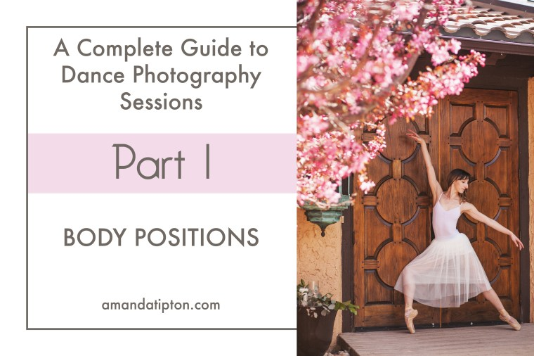 How to Make the Most of your Dance Photography Session | Part One : Body Positions | www.amandatipton.com