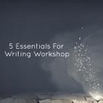 5 Essentials for Writing Workshop
