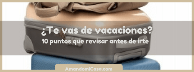 Vacaciones 10 puntos que revisar antes de irte