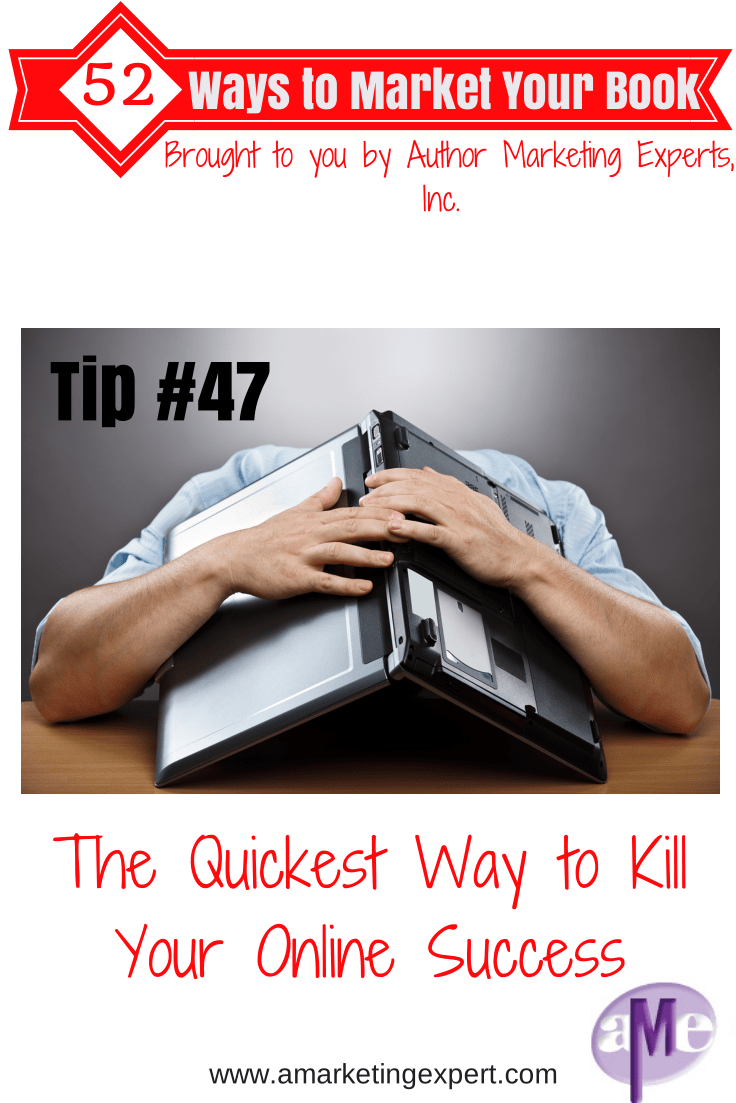 The Quickest Way To Kill Your Online Success Tip 47 Of 52