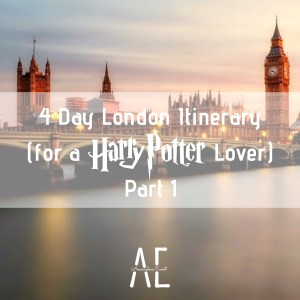 4 Day London Itinerary (for a Harry Potter Lover) – Part One