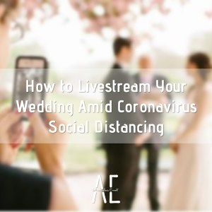 How to Livestream Your Wedding Amid Coronavirus Social Distancing