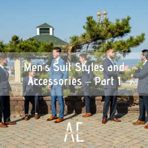 Men's Suit Styles and Accessories - Part 1