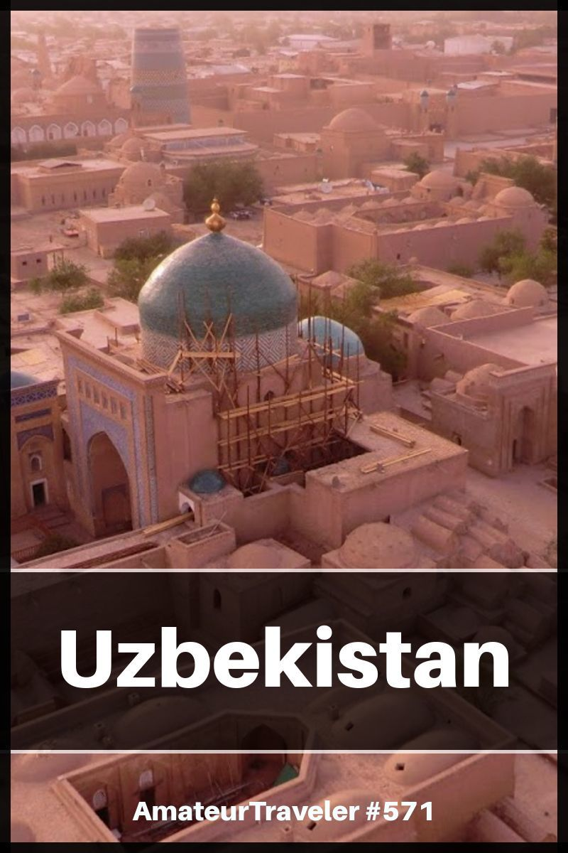 Travel to Uzbekistan - What to Do, See and Eat in Uzbekistan (Podcast)