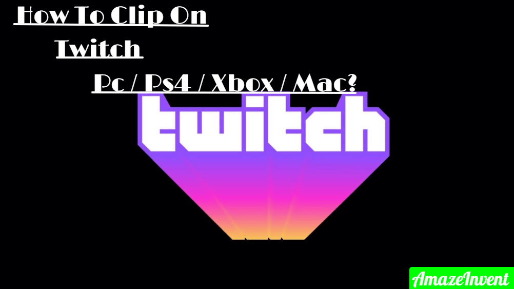 How To Clip On Twitch Pc / Ps4 / Xbox / Mac?