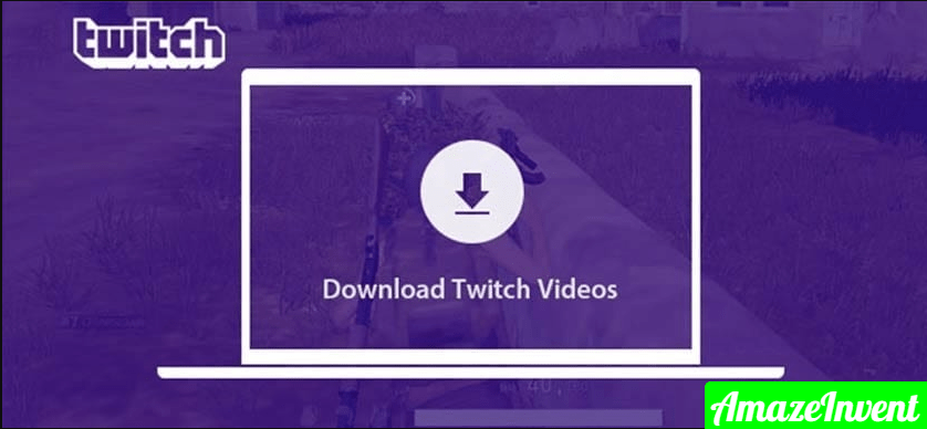 How To Download Videos From Twitch?