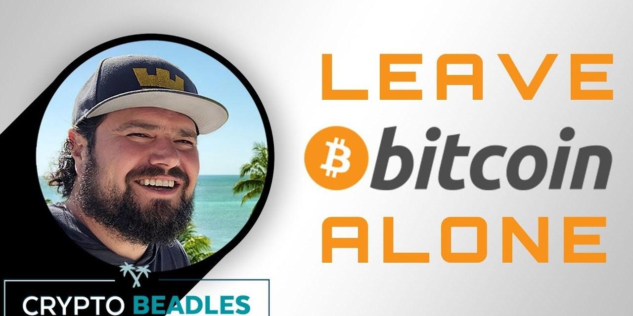 Leave Bitcoin Alone!