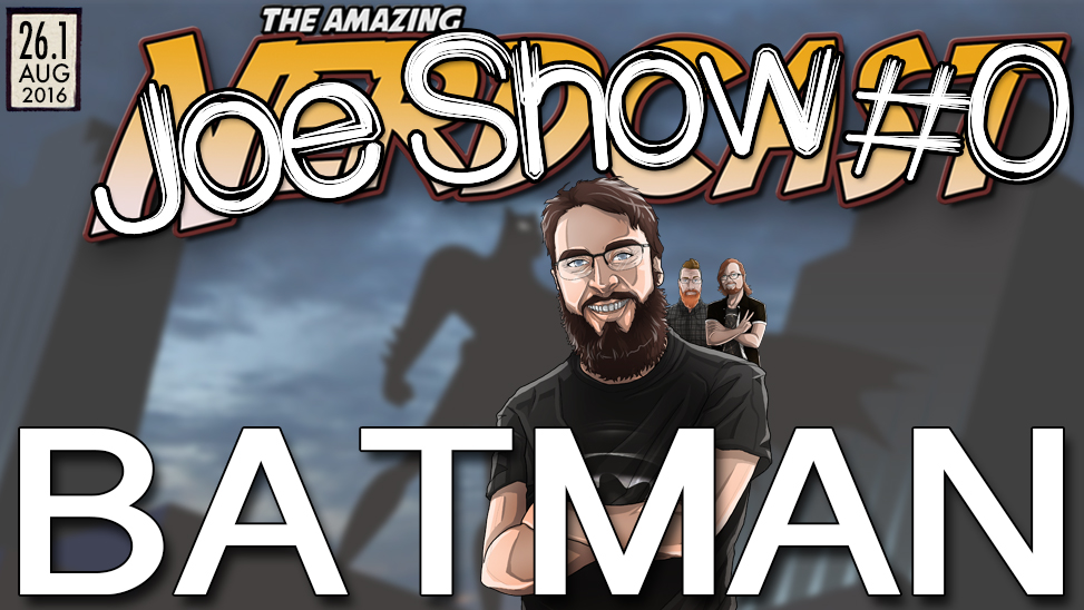 26.1 – Joe Show: Batman Kills