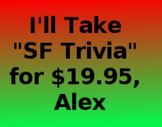 COMING TOMORROW!:  The Amazing SF Trivia Contest