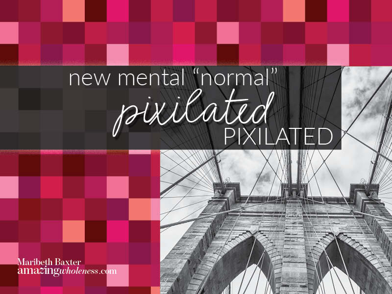 "The New Mental ""Normal"" – Pixilated"