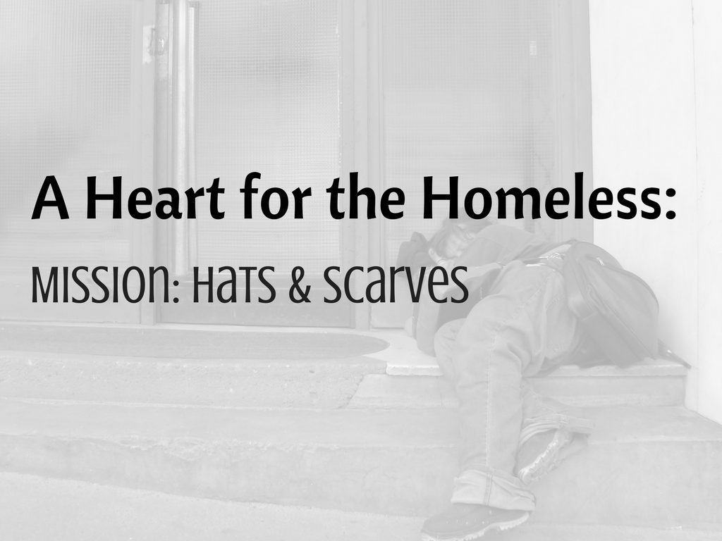 A Heart for the Homeless - Mission: Hats & Scarves - donations being accepted.