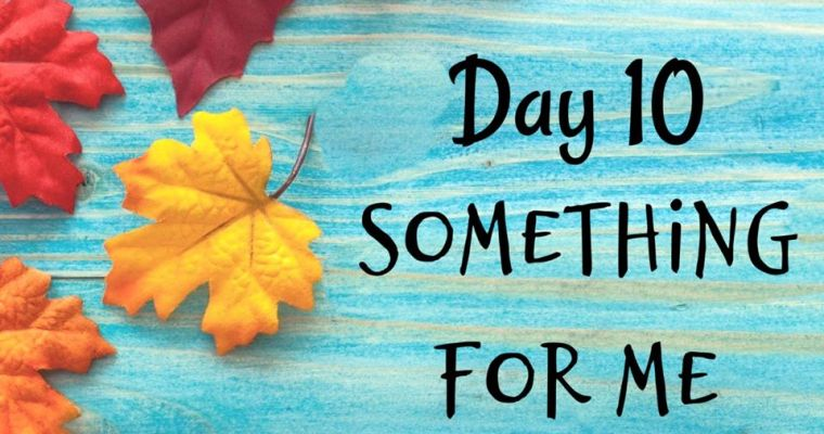 10 Days of Thanksgiving – Something for Me {Day 10}