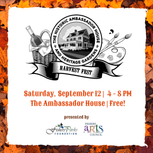 the historic ambassador house and heritage gardens harvest fest saturday, sept 12 | 4-8pm, The ambassador house | free presented by fishers parks foundation and fishers arts council
