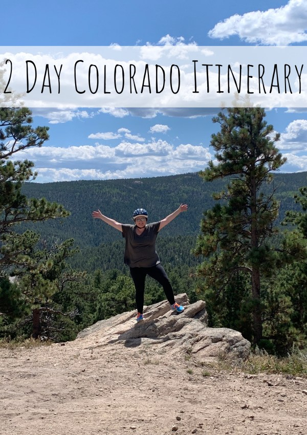 Colorado itinerary for a mini, two day vacation.