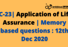 IC-23| Application of Life Assurance | Memory based questions : 12th Dec 2020