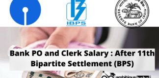 Bank PO and Clerk Salary : After 11th Bipartite Settlement (BPS)