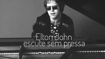 Escute sem pressa: Elton John | Playlist | Revista Ambrosia