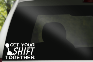Get Your Shift Together Decal