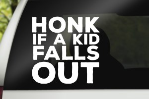 Honk If A Kid Falls Out Vinyl Decal Sticker