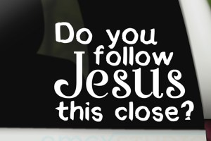 do you follow jesus this close