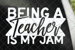 Being A Teacher Is My Jam
