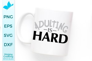Adulting is HARD SVG