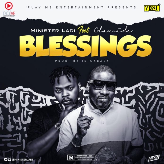 Minister Ladi Ft Olamide – Blessings (Prod By ID Cabasa)