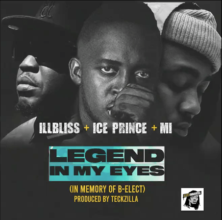 iLLBliss x Ice Prince & M.I Abaga – Legend In My Eyes (B Elect Tribute)