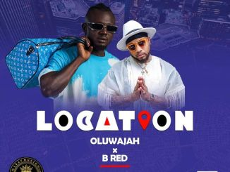 DOWNLOAD Oluwajah ft B-Red – Location Mp3