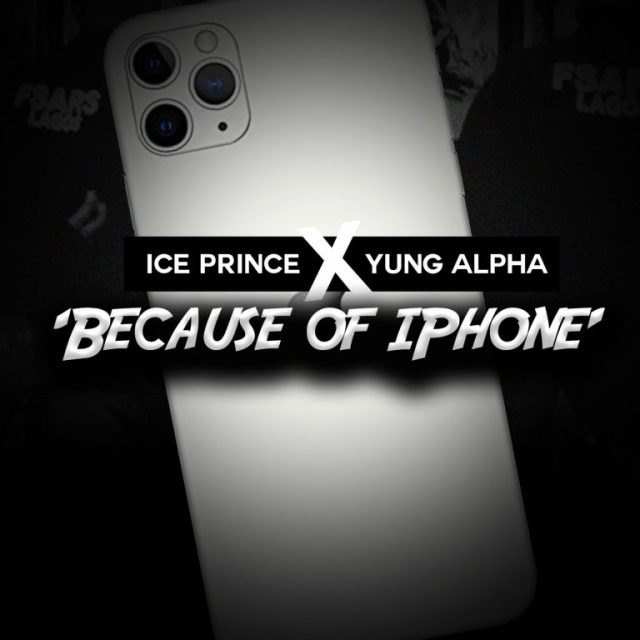 DOWNLOAD Yung Alpha Ft Ice Prince – Because Of Iphone Mp3