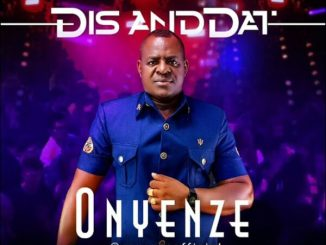 Onyenze – Dis And Dat Mp3 Download Audio Free