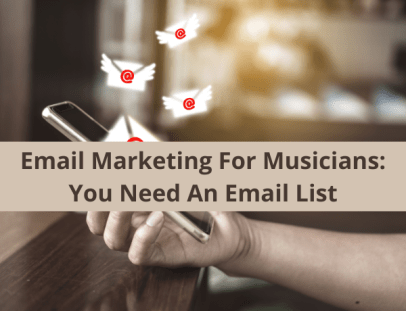 Email Marketing For Musicians: You Need An Email List