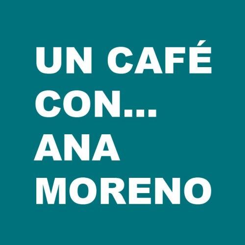 Un café con… Ana Moreno