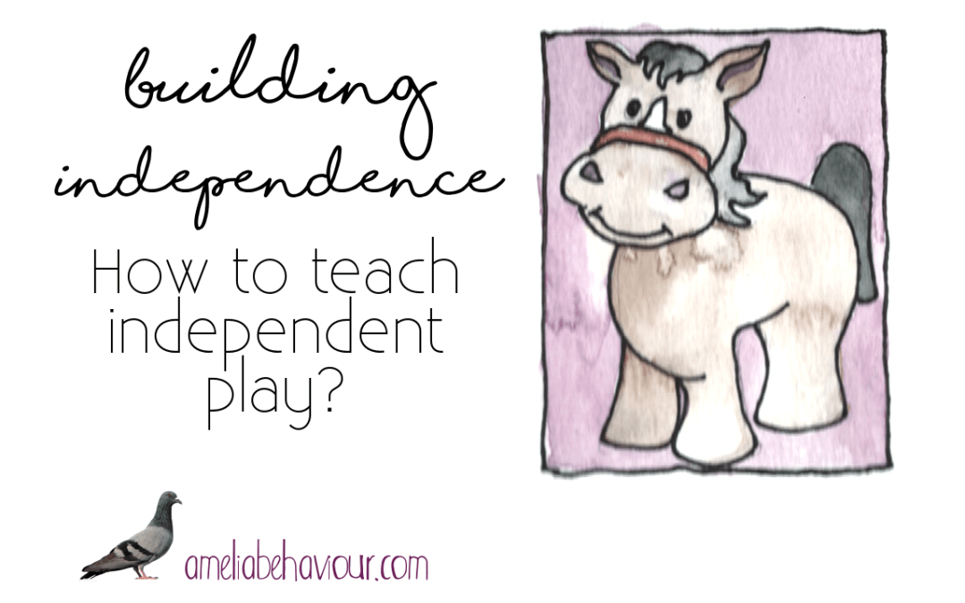 Building independence: how to teach independent play?