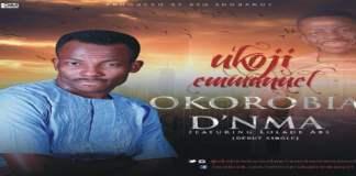 "New music : ""Okorobia D'Nma"" - Ukoji Emmanuel Feat. Lolade Abe"