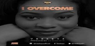 "New Music: ""I Overcome"" - Veekeyz"