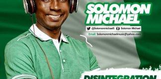 "New Music: ""Disintegration will Not Happen in Naija"" - Solomon Michael"