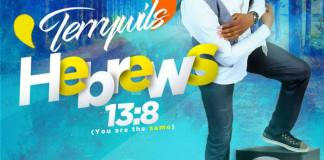 "New Music: ""Hebrews 13:8"" (You are the Same) - Terrywils"
