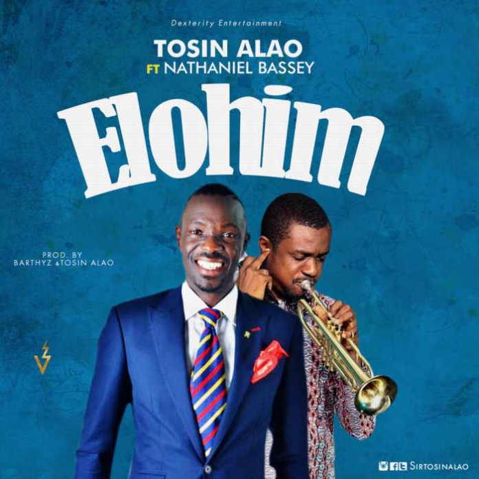 "New Music: ""Elohim"" - Tosin Alao feat. Nathaniel Bassey"