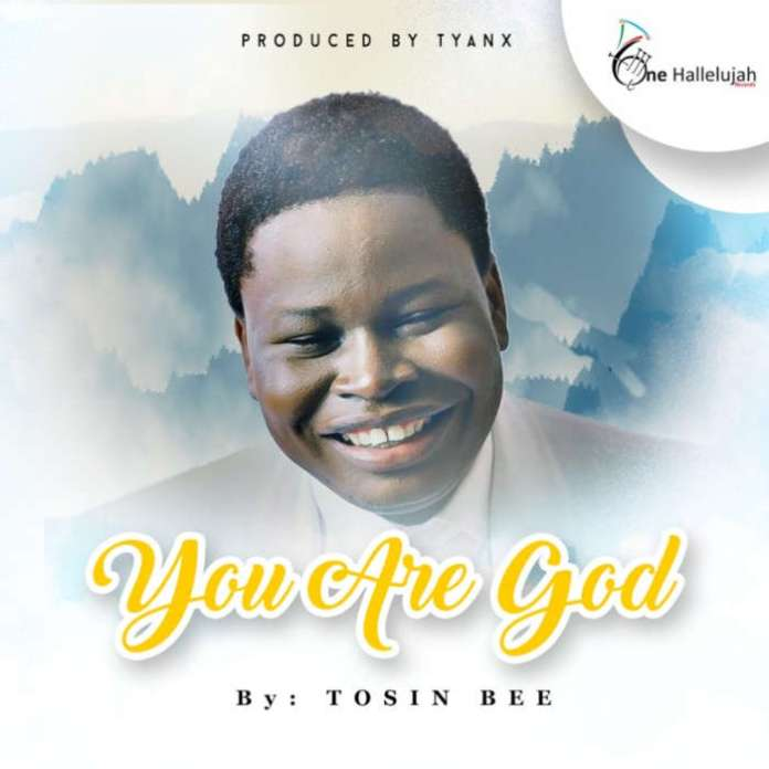 Download: You Are God - Tosin Bee | Nigeria Gospel Songs Mp3