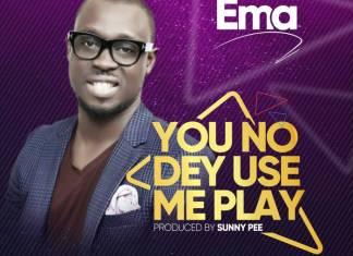 You No Dey Use Me Play - you carry me - Ema   Download Gospel Mp3