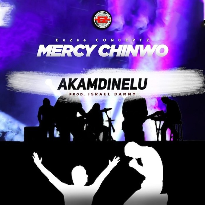 Download: Akamdinelu - Mercy Chinwo | Gospel Songs Mp3 Lyrics
